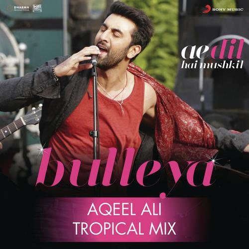 Bulleya Tropical Mix By Aqeel Ali From Ae Dil Hai Mushkil Quo