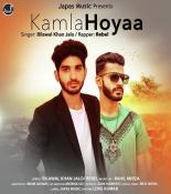 download Kamla Hoyaa Bilawal Khan Jalo,Rebel mp3 song