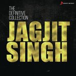 The Definitive Collection: Jagjit Singh songs mp3