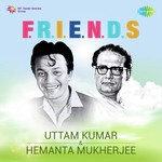 F.R.I.E.N.D.S. - Uttam Kumar And Hemanta Mukherjee songs mp3
