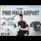 download Pind Wala Airport R Nait mp3 song