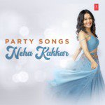 Party Songs Neha Kakkar songs mp3