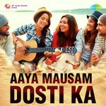 Aaya Mausam Dosti Ka songs mp3