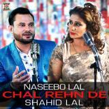 download Chal Rehn De Shahid Lal,Naseebo Lal mp3 song