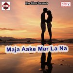 Maja Aake Mar La Na songs mp3