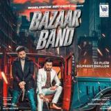 download Bazaar Band Dilpreet Dhillon,DJ Flow mp3 song
