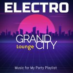 Grand City Electro Lounge: Music for My Party Playlist songs mp3