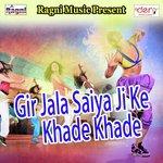 download Gir Jala Saiya Ji Ke Khade Khade Deepak Raj mp3 song