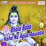 Bhola Baba Kahe Na Agua Aawata songs mp3