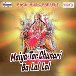 Maiya Tor Chunari Ba Lal Lal songs mp3