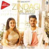 download Zindagi Mil Jayegi Tony Kakkar,Neha Kakkar mp3 song