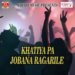 Khatiya Pa Jobana Ragarile songs mp3
