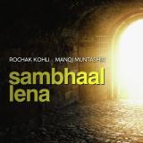 download Sambhaal Lena Manoj Muntashir,Rochak Kohli mp3 song