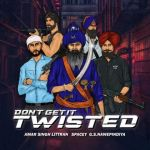 download Dont Get It Twisted Amar Singh Littran mp3 song