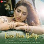 download Kaise Hum Bataye Nikhita Gandhi mp3 song
